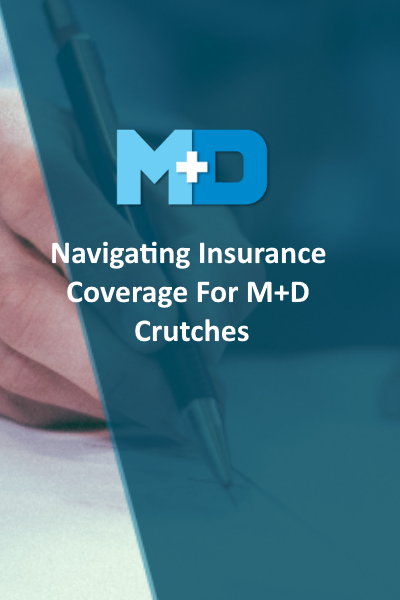 Navigating insurance coverage for M+D Crutches